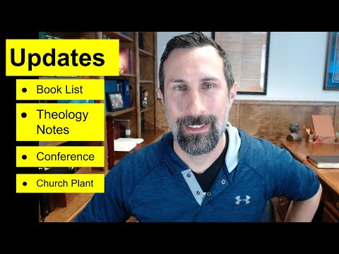Updates: Book List, Theology Notes, Conference, Church Plant