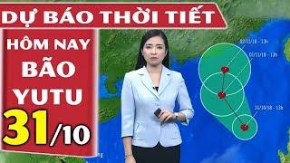 Dự báo thời tiết hôm nay mới nhất ngày 31/10 | Siêu bão Yutu | THND