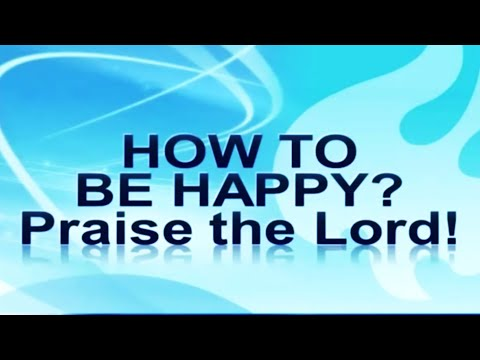 How to be Happy, praise the Lord! by Pastor Ed Lapiz