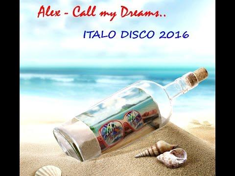Italo Disco 2016. Alex - Call my Dreams (Extended Mix)