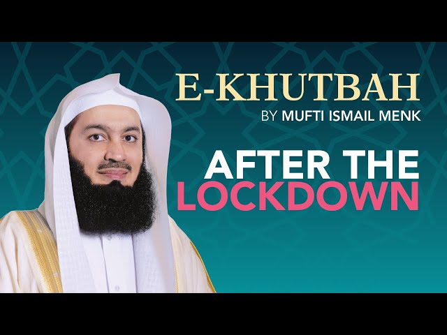 After the Lockdown - eKhutbah - Mufti Menk