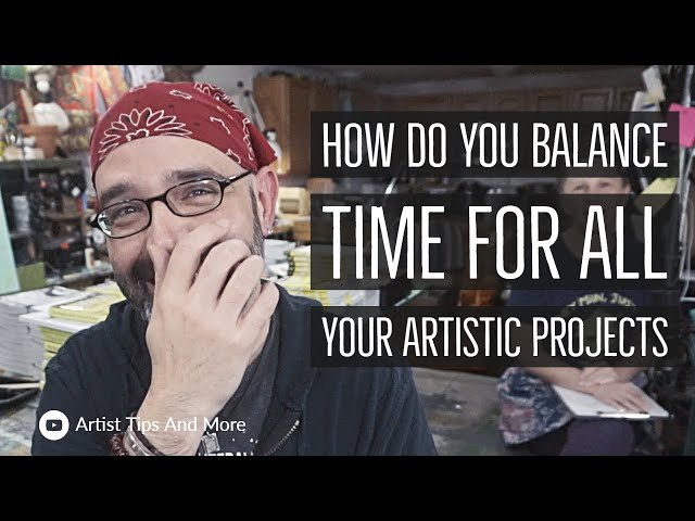 How Do You Balance Time For All Your Artistic Projects