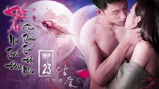 Siêu Phẩm Tiên Hiệp 2019 | KẾT ÁI - TẬP 23 - FULL HD 4K (Mối Tình Đầu Của Thiên Tuế Đại Nhân)