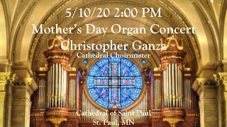 5/10/20 Mother's Day Organ Concert with Christopher Ganza, Cathedral of Saint Paul, St. Paul, MN