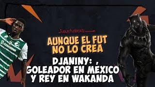 DJANINY: REY DEL GOL Y DE WAKANDA  AUNQUE EL FUT NO LO CREA