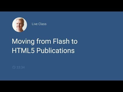 Live Class Recording: Moving from Flash to HTML5 Publications