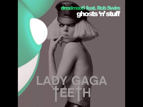 Ghost 'n' Teeth (Deadmau5 vs. Lady Gaga Mashup) [feat. Rob Swire]