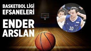Basketbol Ligi Efsaneleri: Ender Arslan