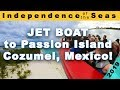 We're Here in Cozumel! | Jet Boat to Passion Island! | Independence of the Seas 2019! | Ep  09