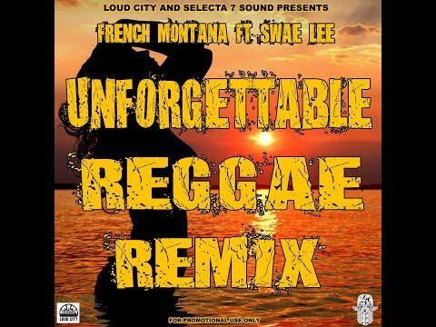 UNFORGETTABLE REGGAE REMIX - SELECTA 7 X LOUD CITY - FRENCH MONTANA FEAT SWAE LEE