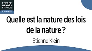 Quelle est la nature des lois de la nature ? - Etienne Klein
