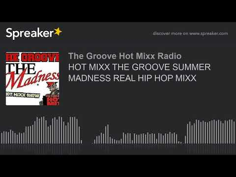HOT MIXX THE GROOVE SUMMER MADNESS REAL HIP HOP MIXX (part 11 of 12)