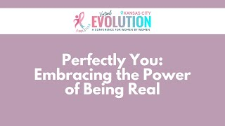 2021 Evolution Kansas City | Perfectly You: Embracing the Power of Being Real