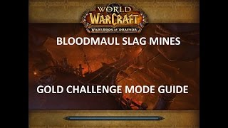 Bloodmaul Slag Mines Gold Challenge Mode Guide - Rebooted 6.2
