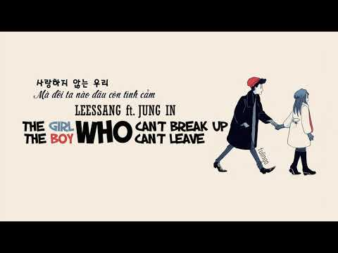 [VIETSUB + LYRICS] THE GIRL WHO CAN'T BREAK UP, THE BOY WHO CAN'T LEAVE - LEESSANG FT. JUNGIN