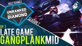 LATE GAME GANGPLANK MID - Unranked to Diamond - Episode 7