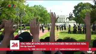 Tổng thống Mỹ phải xuống hầm trú ẩn do người biểu tình bao vây nhà trắng   VTV24