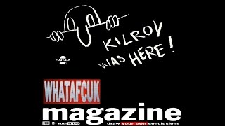 KILROY WAS HERE! - To Your Comfort Enjoi!