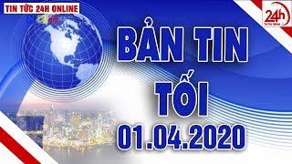 Thời sự 19h | Tin tức tổng hợp | Tin tức Việt Nam mới nhất hôm nay 01/04/2020 | TT24h