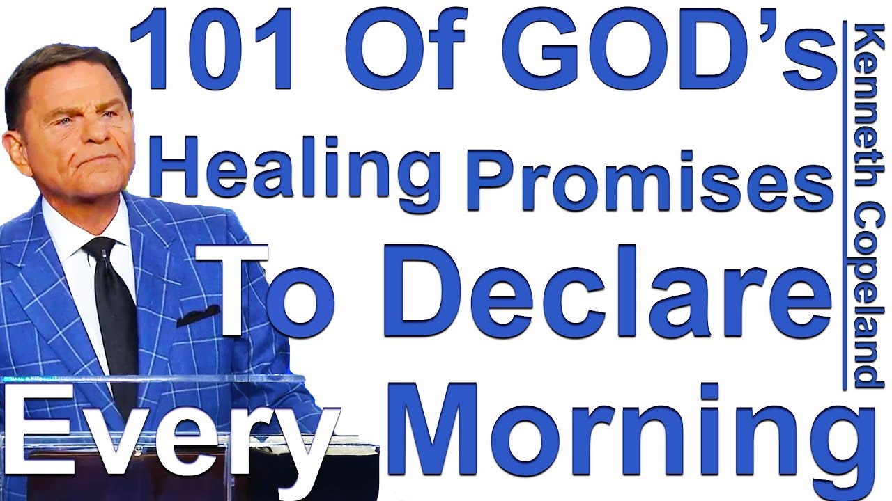 101 Of GOD's Healing Promises To Declare Every Morning - Kenneth Copeland  reads