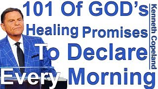 "101 Of GOD's Healing Promises To Declare Every Morning - Kenneth Copeland reads ""God's Will To Heal"""
