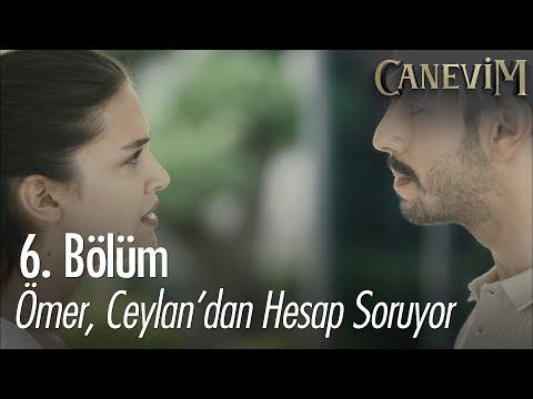 Ömer, Ceylan'dan hesap soruyor - Canevim 6. Bölüm