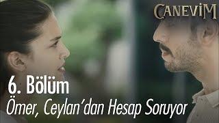 Ömer, Ceylan'dan hesap soruyor - Canevim 6. Bö
