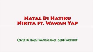 Lagu Rohani   Lagu Natal   Natal Dihatiku (Nikita Ft. Wawan Yap)   Cover by Inggi Genb Worship