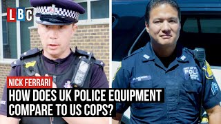 How does UK Police Equipment compare to US Cops? | LBC