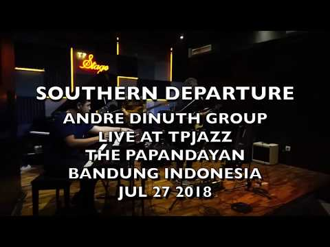SOUTHERN DEPARTURE - ANDRE DINUTH GROUP LIVE AT TP JAZZ BANDUNG INDONESIA Jul 27 2018