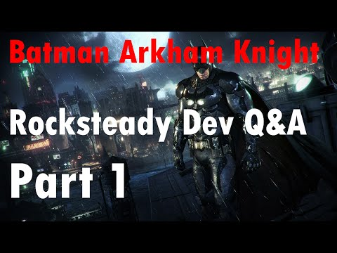 Batman Arkham Knight | Rocksteady Dev Q&A | Part 1