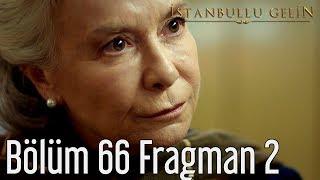 İstanbullu Gelin 66. Bölüm 2. Fragman