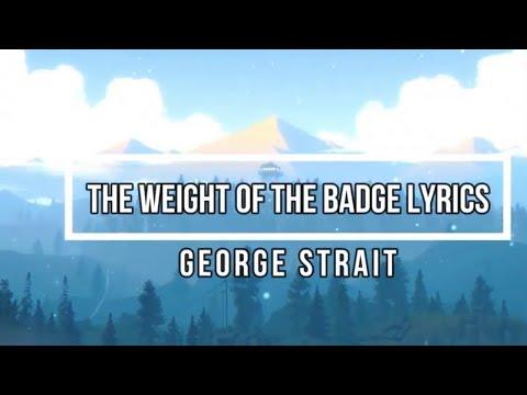 The Weight Of The Badge (Lyrics) -George Strait