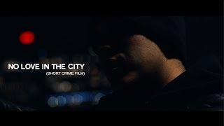 No Love in The City - Short Crime Film