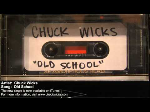 Chuck Wicks  Old School  with s
