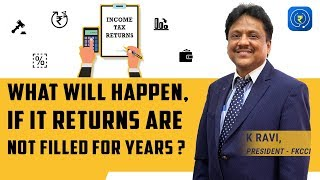 ITR - What Will Happen if Income Tax Returns are not Filed for Years | K Ravi | FKCCI