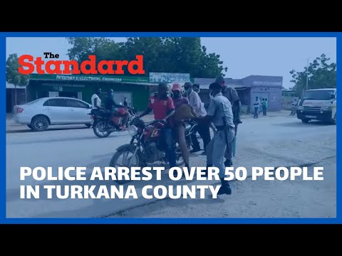Police in Turkana County arrest over 50 people for allegedly not wearing face masks to combat Covid