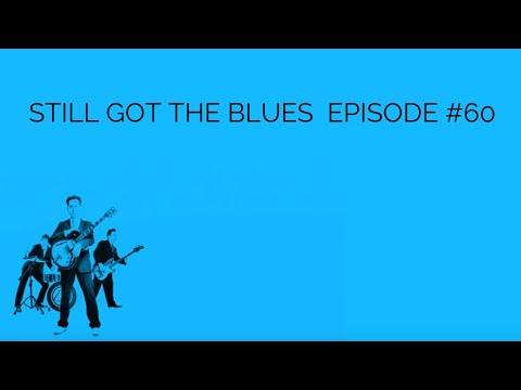 Episode #60 Still Got The Blues