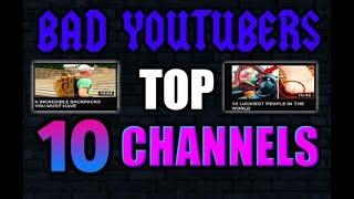 Bad YouTubers: Top Ten Channels