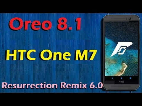 Stable Oreo 8 1 For HTC One M7 (Resurrection Remix v6 0) Update and Review