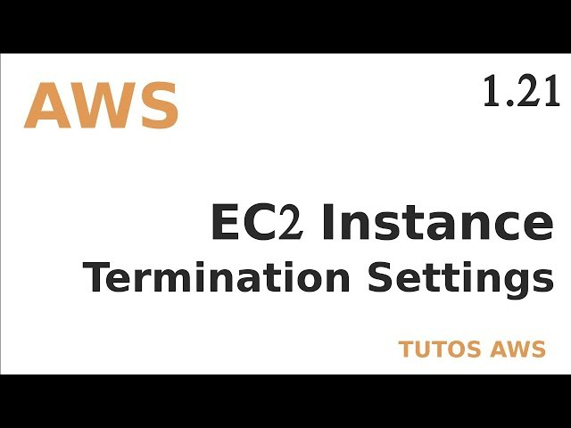 AWS - 1.21. EC2 : TERMINATE PROTECTION ET SHUTDOWN