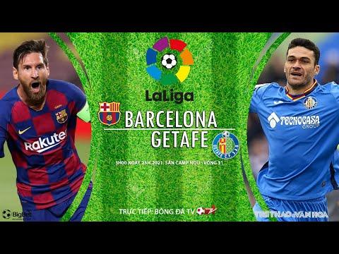 [SOI KÈO BÓNG ĐÁ] Barcelona - Getafe (3h00 ngày 23/4). Vòng 31 La Liga. Trực tiếp Bóng đá TV