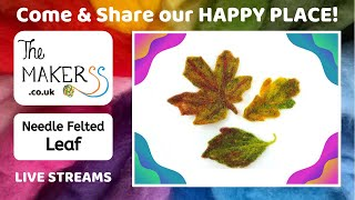 Needle Felt Leaf Stab-Along - The Makerss HAPPY PLACE Live Stream