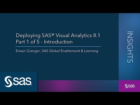 Deploying SAS® Visual Analytics 8.1 - Part 1 of 5: Introduction