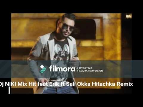 Dj NIKI Mix Hit & ERIK ft. SALI OKKA - Hitachka/ ЕРИК ft. САЛИ ОККА - Хитачка Remix