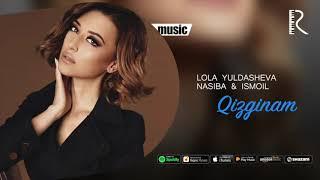 Lola Yuldasheva - Qizginam (with Nasiba va Ismoil) ( music)