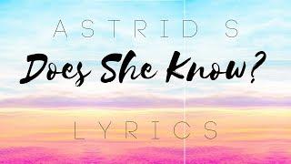 Does She Know Studio Version Astrid S Lyrics