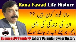 Rana Fawad | Life History | Lahore Qalandar Owner | Amazing Facts of his Life | Premier TV