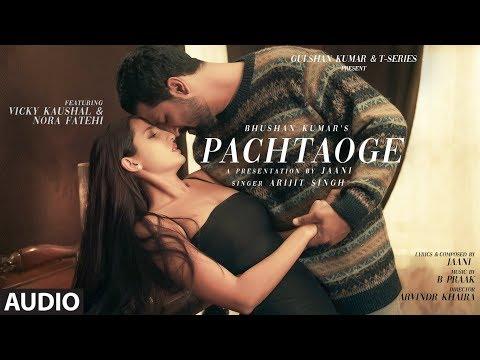 Full Audio: Pachtaoge   Arijit Singh   Vicky Kaushal, Nora Fatehi  Jaani, B Praak   Bhushan Kumar