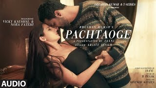 Full Audio: Pachtaoge | Arijit Singh | Vicky Kaushal, Nora Fatehi |Jaani, B Praak | Bhushan Kumar